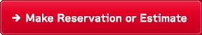 Make Reservation or Estimate